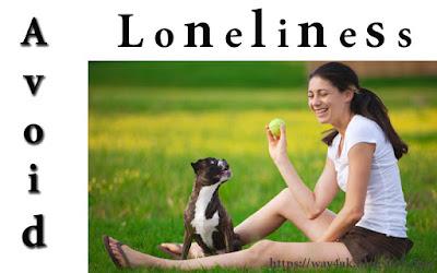 avoid loneliness