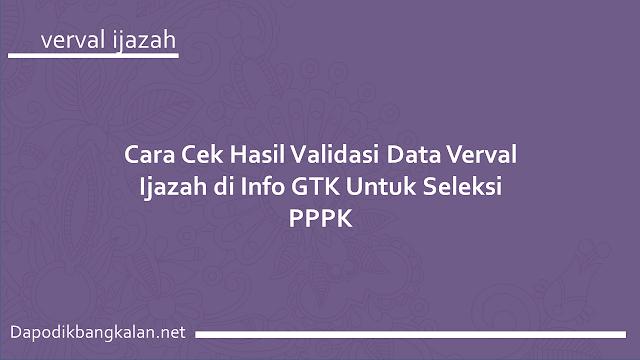 Cara Cek Hasil Validasi Data Verval Ijazah di Info GTK Untuk Seleksi PPPK