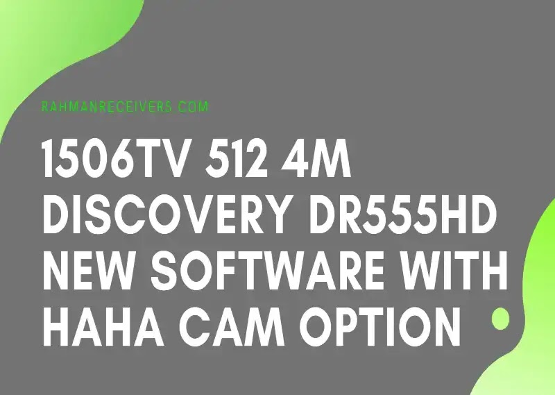 1506TV 512 4M DISCOVERY DR555HD NEW SOFTWARE WITH HAHA CAM OPTION 25 APRIL 2020
