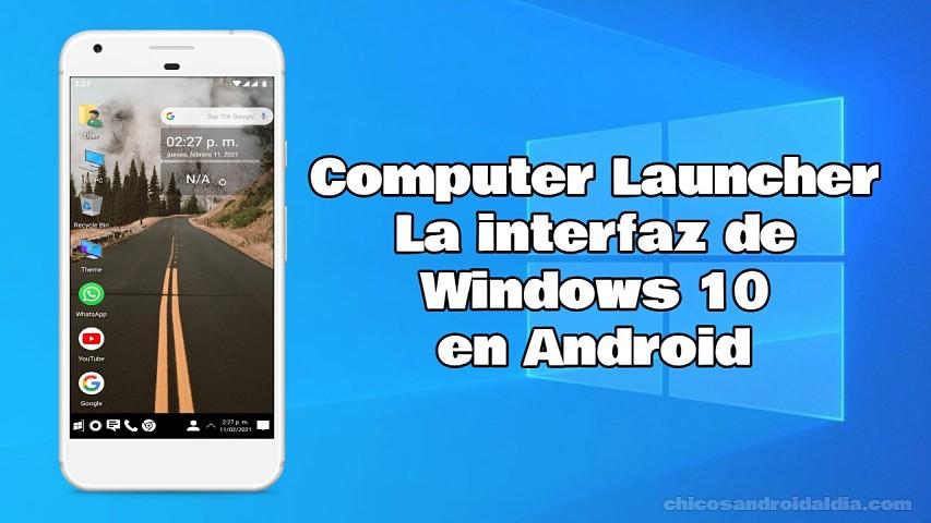 Computer Launcher, el launcher que convierte tu Android en un PC con Windows 10