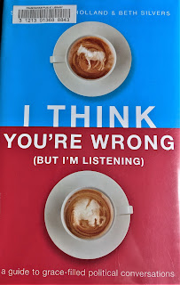 I Think You're Wrong (But I'm Listening): A Guide to Grace-Filled Political Conversations by Sarah Stewart Holland