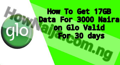 How To Get 17GB Data For 3000 Naira on Glo Valid For 30 days