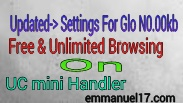 Updated settings for Glo N0.00kb free and unlimited browsing on UC mini handler