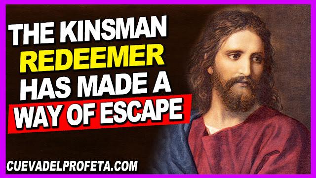 The kinsman Redeemer has made a way of escape - William Marrion Branham