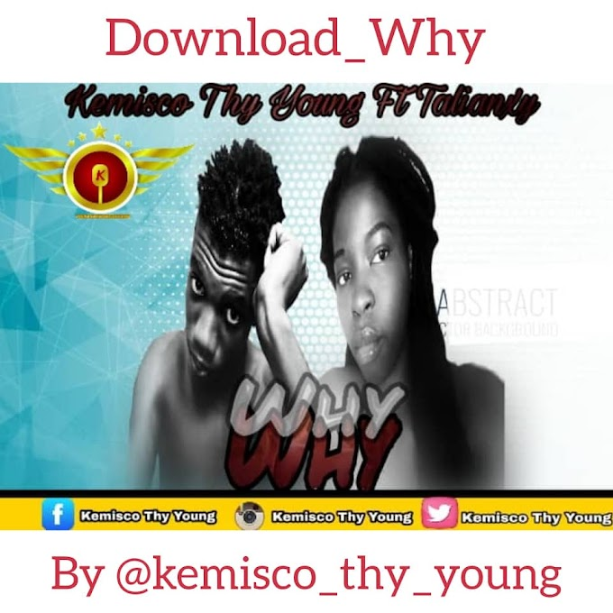 [Music] Kemisco Thy Young - Why Ft. Talianxy