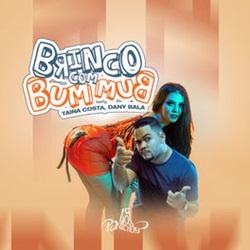 Brinco Com Bumbum - Dany Bala e Tainá Costa Mp3