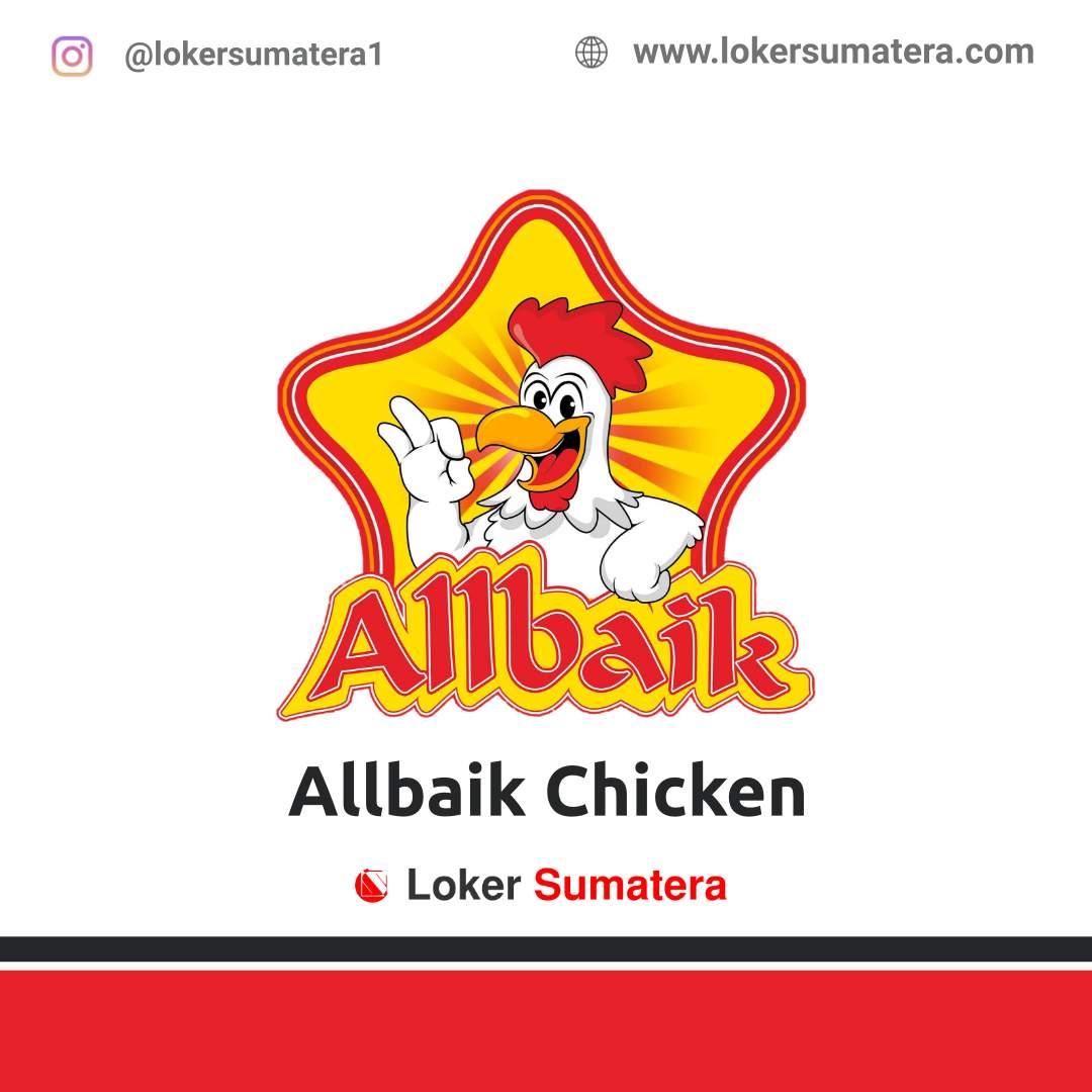 Lowongan Kerja Bengkulu: Allbaik Chicken Mahakam April 2021