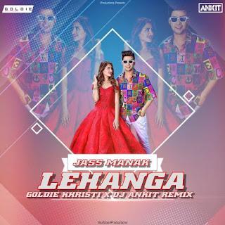 JASS MANAK - LEHANGA REMIX DJ ANKIT INDIA