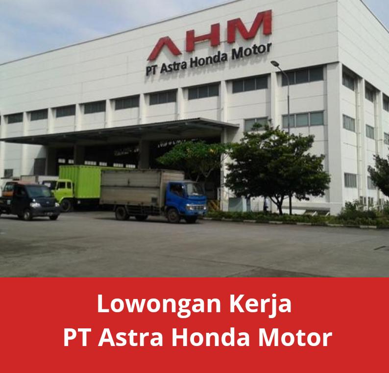 Lowongan Kerja PT Astra Honda Motor (PT AHM)