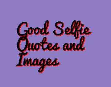 Selfie Quotes Good Selfie Quotes and Images   Best Selfie Caption Selfie Quotes