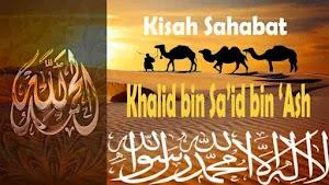 Kisah Sahabat Khalid bin Sa'id bin 'Ash