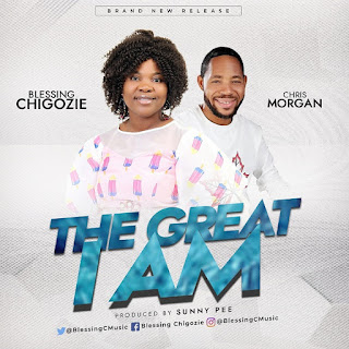 DOWNLOAD: Blessing Chigozie Ft Chris Morgan - The Great I Am [Mp3, Lyrics, Video]