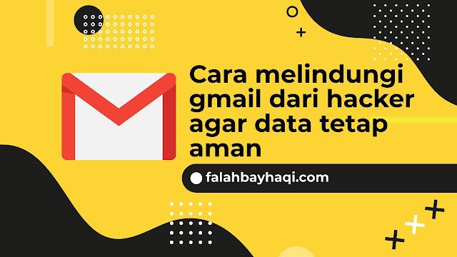Cara melindungi gmail dari hacker agar data tetap aman