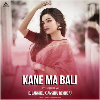 KANE MA BALI - REMIX - DJ JANGHEL X ANSHUL REMIX AJ