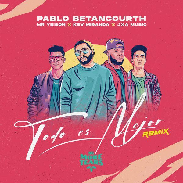 Pablo Betancourth – Todo Es Mejor (Feat.JxA Music,MR. Yeison,Kev Miranda,) (Remix) (Single) 2021 (Exclusivo WC)