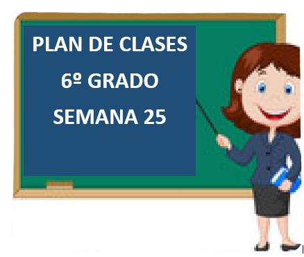 """PLAN DE CLASES A DISTANCIA 6º GRADO PRIMARIA """"SEMANA 25"""" DEL LUNES  01 AL VIERNES 05  DE MARZO DEL 2021"""
