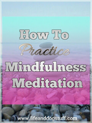 How To Practice Mindfulness Meditation.