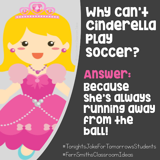 Tonight's Joke for Tomorrow's Students Why can't Cinderella play soccer? Answer: Because she's always running away from the ball. #TonightsJokeforTomorrowsStudents