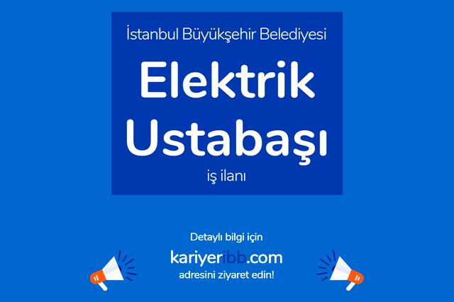 İstanbul Büyükşehir Belediyesi, elektrik ustabaşı alacak. Kariyer İBB başvuru şartları neler? Detaylar kariyeribb.com'da!