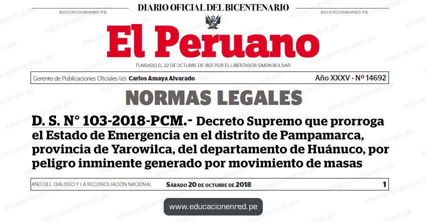 D. S. N° 103-2018-PCM - Decreto Supremo que prorroga el Estado de Emergencia en el distrito de Pampamarca, provincia de Yarowilca, del departamento de Huánuco, por peligro inminente generado por movimiento de masas - www.pcm.gob.pe