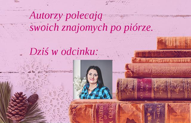 Autorzy polecają znajomych po piórze. - Anna Dąbrowska