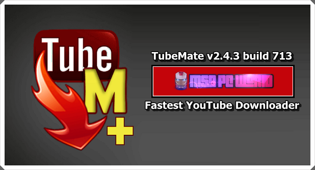 TubeMate v2.4.3 build 713 Apk – Fastest YouTube Downloader