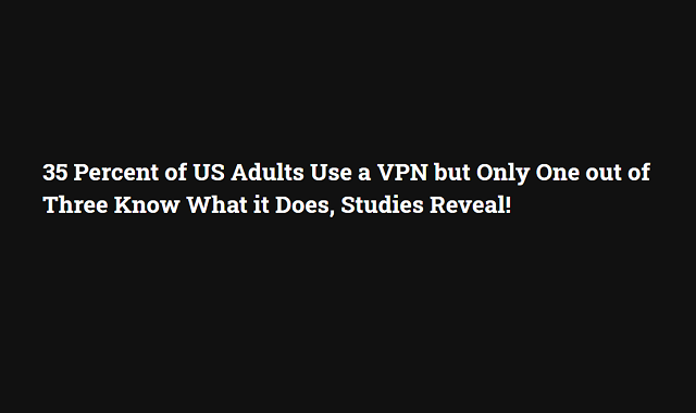 How much do US adults know about VPN?