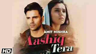 Checkout New Song Aashiq tera lyrics penned by Kaushal Kishor and sung by Amit Mishra