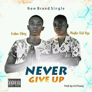 Never give up by Gafsin vibez features master kid Oga