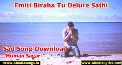Emiti Biraha Tu Delure Sathi (Human Sagar)-www.AllodiaSongs.in