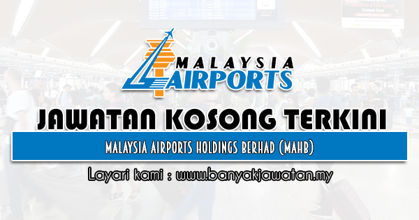 Jawatan Kosong 2021 di Malaysia Airports Holdings Berhad (MAHB)