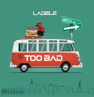 MUSIC: Ladele - Too Bad