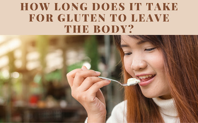 How long does it take for gluten to leave the body