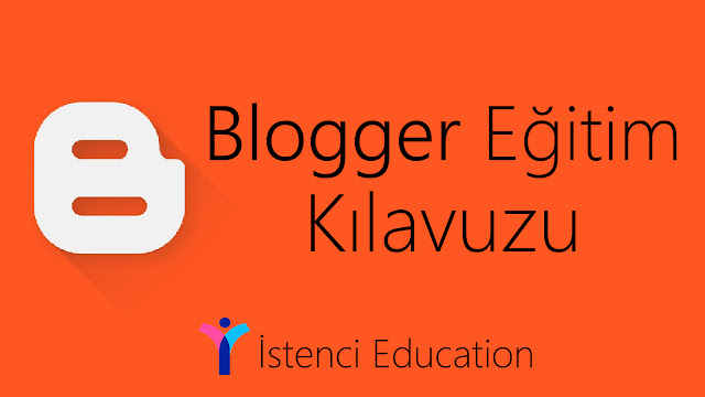 Blogger Eğitim Kılavuzu - İstenci Education for İstenci Systems