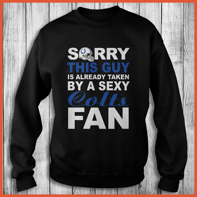 Indianapolis Colts Fan - Sorry This Guy Is Already Taken By A Sexy Shirt