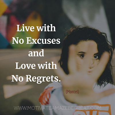 "Inspirational Words Of Wisdom About Life: ""Live with no excuses and love with no regrets."" - Montel"