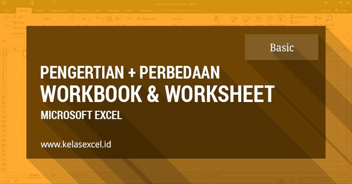 Pengertian Workbook Dan Worksheet Pada Microsoft Excel