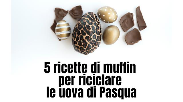5 ricette di muffin per riciclare le uova di Pasqua
