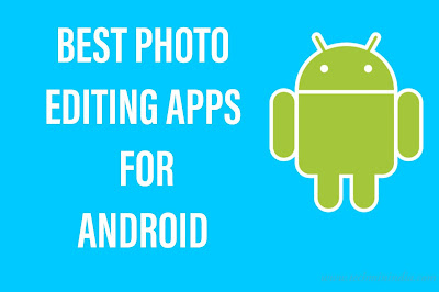 Top 5 best android photo editing app