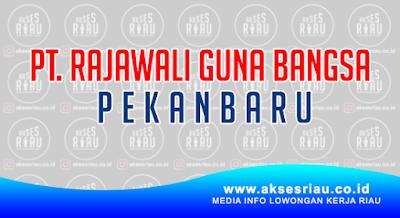 Lowongan PT. Rajawali Guna Bangsa Pekanbaru April 2018