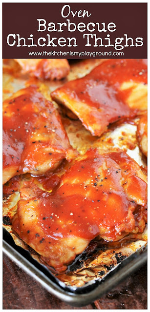 Oven Barbecue Chicken Thighs ~ Quick, easy, tasty, and always a family-pleaser.  It's a great recipe to have on hand when you want to get a hot, hearty dinner on the table in a flash! #easydinners #dinnerrecipes #barbecuechicken  www.thekitchenismyplayground.com