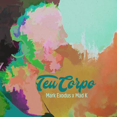 Mark Exodus & Mad K - Teu Corpo [Download] 2021