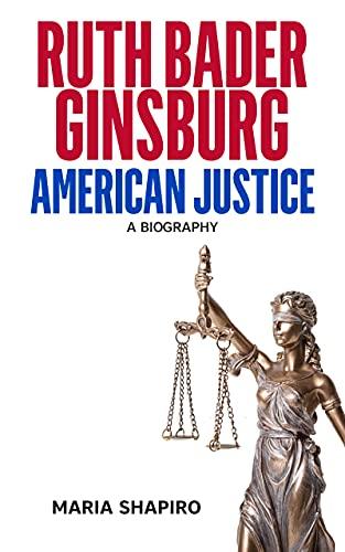 Ruth Bader Ginsburg American Justice: A Biography by Maria Shapiro