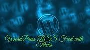 WordPress RSS Feed with Tricks