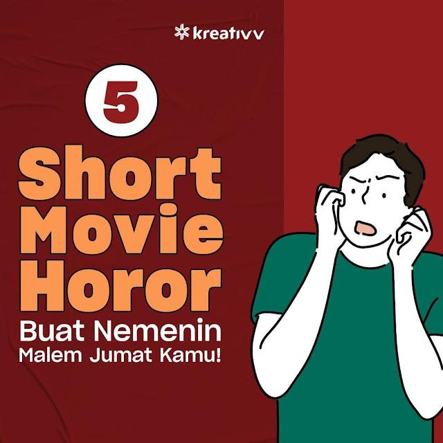 5 Short Movie Horor Buat Nemenin Malem Jumat Kamu!