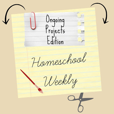 Homeschool Weekly - Ongoing Projects Edition on Homeschool Coffee Break @ kympossibleblog.blogspot.com