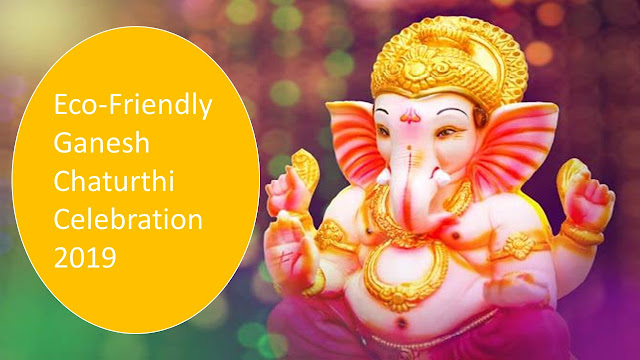 Eco-Friendly Ganesh Chaturthi Celebration 2019