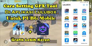 Cara Menggunakan GFX Tool Di Lulubox Untuk PUBG Mobile