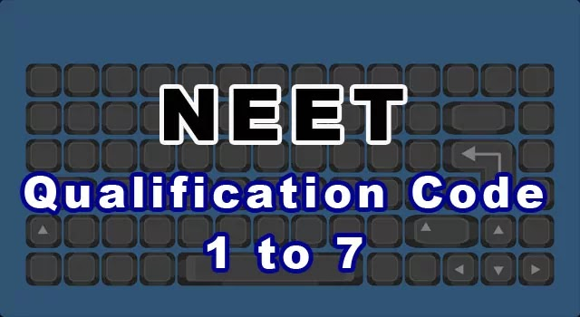 NEET 2021 Qualification Codes (1 to 7) – Repeaters, Droppers