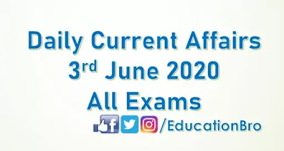 Daily Current Affairs 3rd June 2020 For All Government Examinations